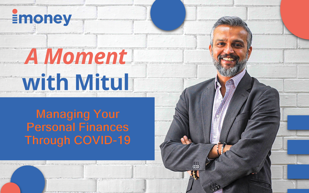 A moment with Mitul: manage your personal finances with COVID-19