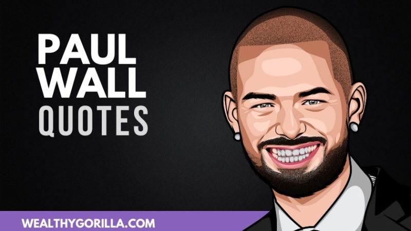 22 Incredible Paul Wall Quotes About His Life (2020)